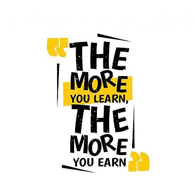 The more you LEARN, the more you EARN!